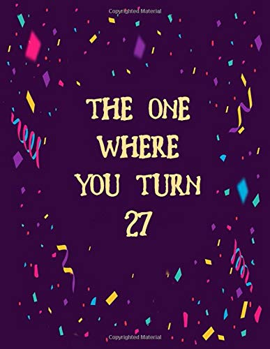 The One Where You Turn 27: Blank Lined Journal Birthday Gift for Twenty Seven Year Old (120 Pages,8.5 x 11 inches / 21.59 x 27.94 cm) Soft Cover, Matte Finish