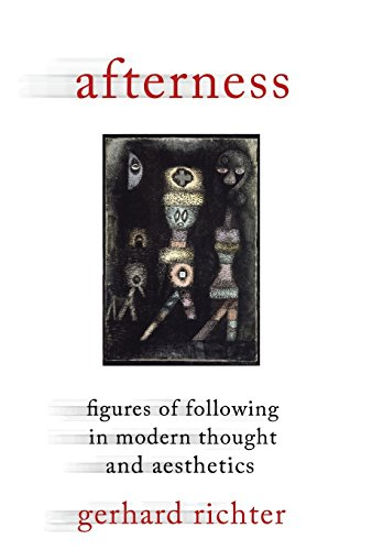 Richter, G: Afterness - Figures of Following in Modern Thoug: Figures of Following in Modern Thought and Aesthetics (Columbia Themes in Philosophy, Social Criticism, and the Arts)