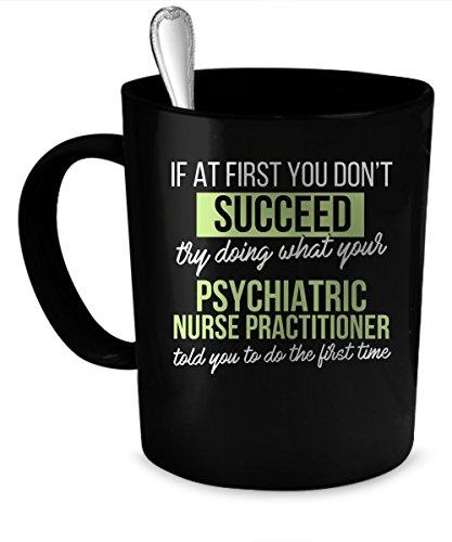Psychiatric Nurse Practitioner Coffee Mug. Psychiatric Nurse Practitioner gift 11 oz. black