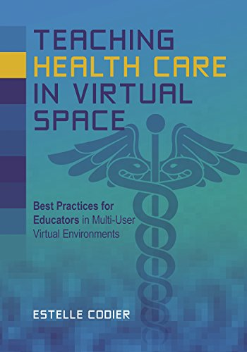 41XBgo3ZbyL - Teaching Health Care in Virtual Space: Best Practices for Educators in Multi-User Virtual Environmen