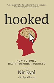 Hooked: How to Build Habit-Forming Products by [Nir Eyal, Ryan Hoover]