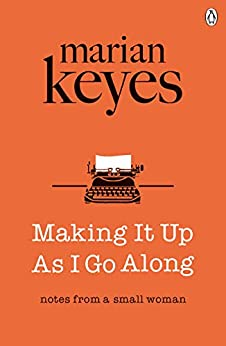 Making It Up As I Go Along by [Marian Keyes]