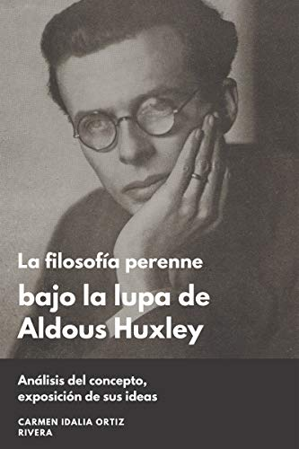 La filosofía perenne bajo la lupa de Aldous Huxley: Análisis del concepto,...