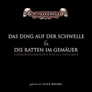 Das Ding auf der Schwelle und Die Ratten im Gemäuer                   Autor:                                                                                                                                 H. P. Lovecraft                               Sprecher:                                                                                                                                 Lutz Riedel                      Spieldauer: 2 Std. und 32 Min.     189 Bewertungen     Gesamt 4,7