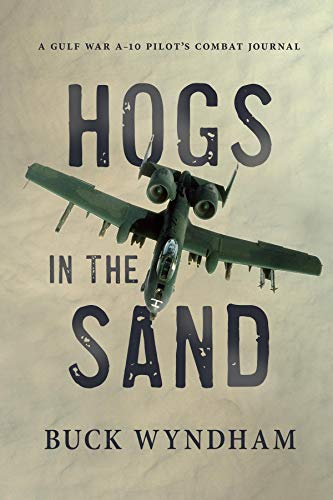Hogs in the Sand: A Gulf War A-10 Pilot's Combat Journal