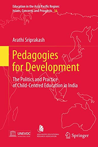 Pedagogies for Development: The Politics and Practice of Child-Centred Education in India (Education in the Asia-Pacific