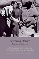 Screening Statues: Sculpture and Cinema (Edinburgh Studies in Film and Intermediality)
