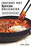 Instant Pot Korean Delicacies : Easy and Classic Korean Recipes to make in your Instant Pot at Home (English Edition)