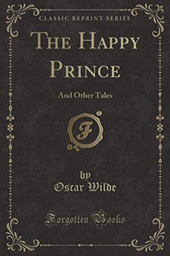 The Happy Prince (Classic Reprint): And Other Tales
