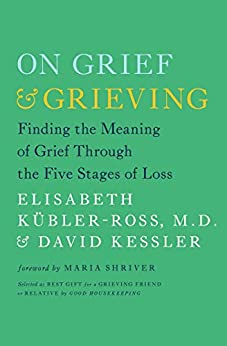 On Grief and Grieving: Finding the Meaning of Grief Through the Five Stages of Loss (English Edition) por [Elisabeth Kübler-Ross, David Kessler]
