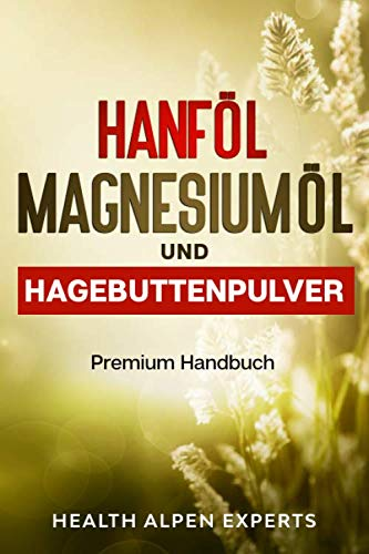 Hanföl Magnesiumöl und Hagebuttenpulver: Anwendung, Wirkung, Erfahrungsberichte und Studien | Premium Handbuch