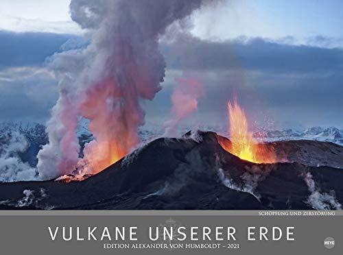 Vulkane unserer Erde - Schöpfung und Zerstörung - Edition Alexander von Humboldt - hochwertiger Foto-Wandkalender 2021 mit Monatskalendarium, ... und geografischer Karte - Format 78 x 58 cm