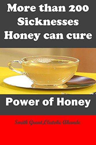 More than 200 sicknesses Honey can cure: Power of Honey : medicinal Honey : manuka Honey (English Edition)
