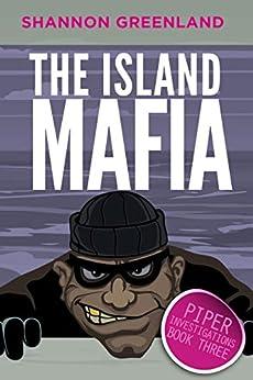 The Island Mafia (Piper Investigations Book 3) by [Shannon Greenland]