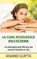 La cura ayurvedica dell'eczema: La soluzione più efficace per curare l'eczema a vita
