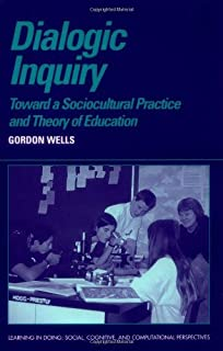 Dialogic Inquiry: Towards a Socio-cultural Practice and Theory of Education (Learning in Doing: Social, Cognitive and Comp...
