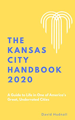 The Kansas City Handbook 2020: A Guide to Life in One of America's Great, Underrated Cities