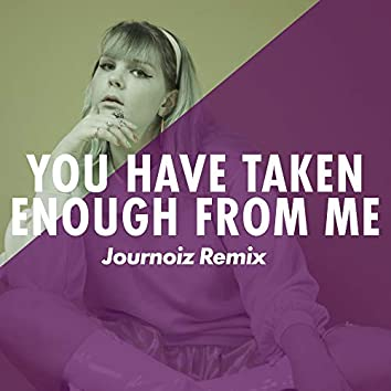 You Have Taken Enough from Me [Journoiz Remix]