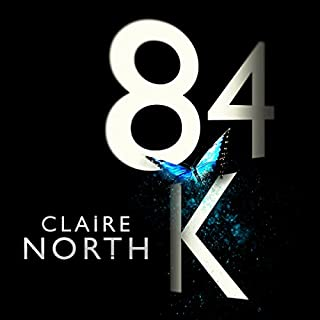 84K                   By:                                                                                                                                 Claire North                               Narrated by:                                                                                                                                 Peter Kenny                      Length: 13 hrs and 24 mins     73 ratings     Overall 3.8