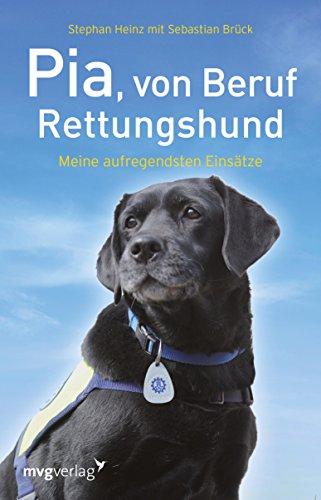 Pia, von Beruf Rettungshund: Meine aufregendsten Einsätze
