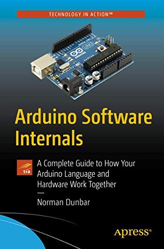 Compare Textbook Prices for Arduino Software Internals: A Complete Guide to How Your Arduino Language and Hardware Work Together 1st ed. Edition ISBN 9781484257890 by Dunbar, Norman