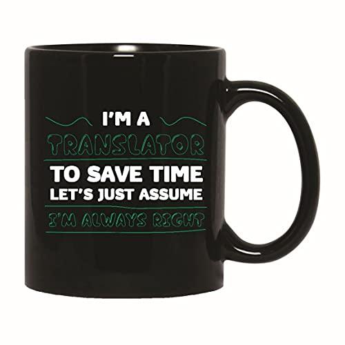 I am a Translator to save time lets assume I am always right fun customize name choose type color 11oz 15oz Black Coffee Mug