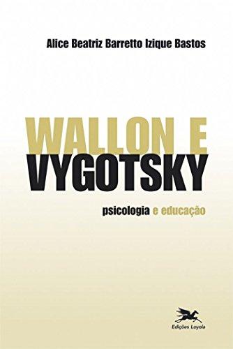 Wallon e Vygotsky: Psicologia e educação