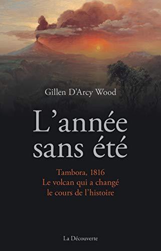 L'année sans été: Tambora, 1816, le volcan qui a changé le cours de l'histoire