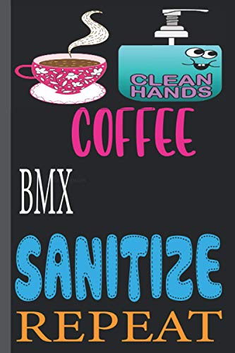 COFFEE BMX SANITIZE REPEAT: funny Lined Notebook Journal 120 Pages - (6 x9 inches) funny gifts for, hand sanitizer, funny gifts for birthday