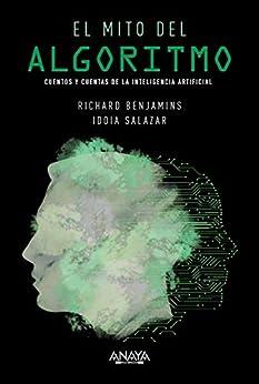 El mito del algoritmo.: Cuentos y cuentas de la Inteligencia Artificial (TÍTULOS ESPECIALES) de [Richard Benjamins, Idoia Salazar García]