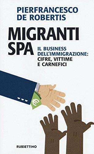 Migranti spa. Il business dell'immigrazione: cifre, vittime e carnefici
