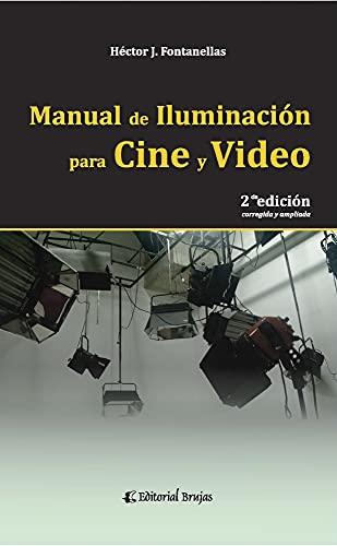 Manual de iluminación para cine y video: 2da. edición, corregida y ampliada (CINE FICCION Y DOCUMENTAL: TEORIA Y PRACTICA nº 5)