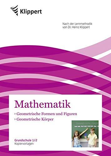 Geometrische Körper - Geometr. Formen und Figuren: Grundschule 1-2. Kopiervorlagen (1. und 2. Klasse) (Klippert Grundschule)