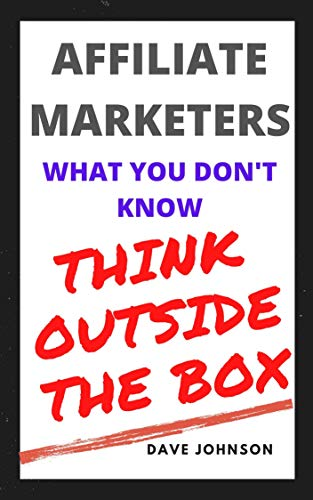 Affiliate Marketers , What You Don\'t Know, Think Outside The Box !!!: Revealed insider details you need to know. to earn a consistent income online. (English Edition)