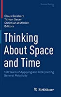Thinking About Space and Time: 100 Years of Applying and Interpreting General Relativity (Einstein Studies, 15)