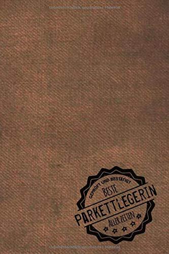 Geprüft und Bestätigt beste Parkettlegerin aller Zeiten: Notizbuch inkl. To Do Liste | Das perfekte Geschenkbuch für Frauen, die Parkett legen | Geschenkidee | Geschenke | Geschenk