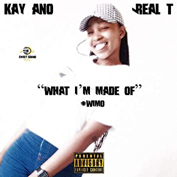 What I'm Made of (feat. Kay Ano & Real T)