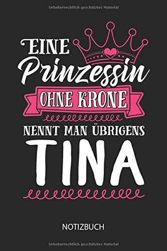 Eine Prinzessin ohne Krone nennt man übrigens Tina - Notizbuch: Individuelles personalisiertes Frauen Namen Blanko Notizbuch für Tina, liniert leere ... Namenstag, Weihnachts & Geburtstags Geschenk.