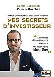 Mes secrets d'investisseur - Start-up, crypto-monnaies et création d'entreprise: Les critères méconnus d'investissement qui m'ont rendu riche et libre