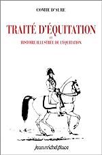 Traité d'équitation et histoire illustrée de l'équitation de Comte d' Aure
