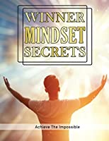 Winner Mindset Secrets: Achieve the Impossible, Improve Happiness, Health, and Longevity, The Champions Mindset