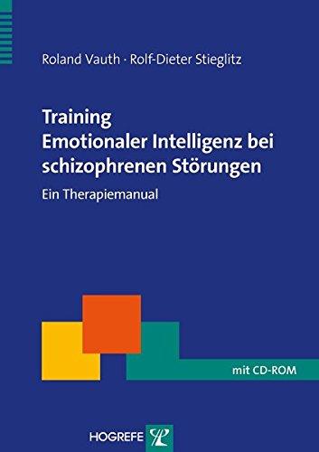 Training Emotionaler Intelligenz bei schizophrenen Störungen: Ein Therapiemanual (Therapeutische Praxis)