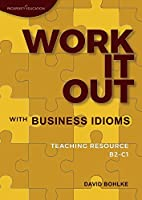 Work It Out with Business Idioms: Lesson plans with answers and lists of business English idioms and phrases