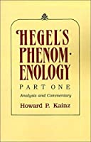 Hegel's Phenomenology, Part I: Analysis and Commentary