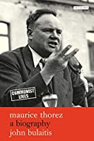 Maurice Thorez: A Biography (Communist Lives)