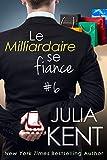 Le Milliardaire se fiance (Un milliardaire sinon rien tome 6) (French Edition)