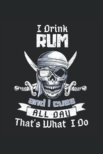 I Drink Rum And I Cuss All Day That's What I Do: Bebo ron calavera bandera pirata disfraz regalos cuaderno forrado (formato A5, 15, 24 x 22, 86 cm, 120 páginas)