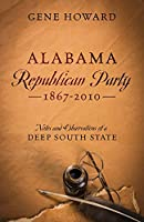 Alabama Republican Party - 1867-2010: Notes and Observations of a Deep South State