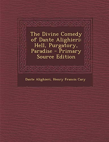 The Divine Comedy of Dante Alighieri: Hell, Purgatory, Paradise - Primary Source Edition by Dante Alighieri