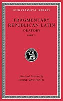 Fragmentary Republican Latin, Volume V: Oratory, Part 3 (Loeb Classical Library)